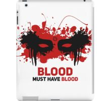 Blood must have blood iPad Case/Skin