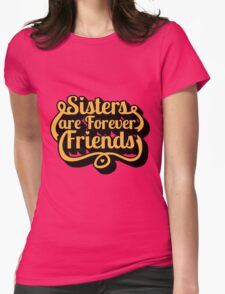 Sisters are Forever Friends Womens Fitted T-Shirt