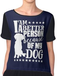 I am a better person because of my dog Tshirt Chiffon Top