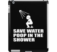 SAVE WATER, POOP IN THE SHOWER iPad Case/Skin