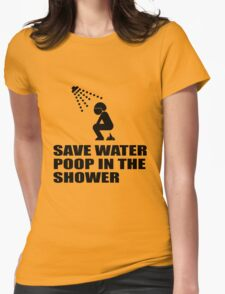 SAVE WATER, POOP IN THE SHOWER Womens Fitted T-Shirt