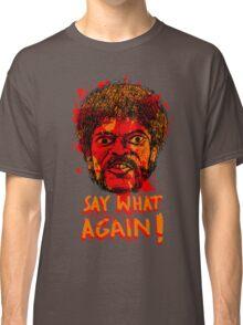 Pulp Fiction say what again! Classic T-Shirt