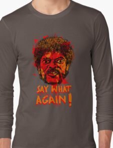 Pulp Fiction say what again! Long Sleeve T-Shirt
