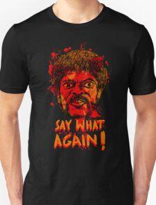 Pulp Fiction say what again! Unisex T-Shirt