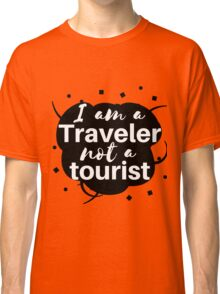 I am a traveler (not a tourist) Classic T-Shirt