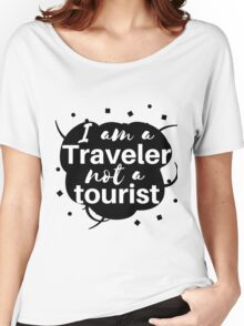 I am a traveler (not a tourist) Women's Relaxed Fit T-Shirt