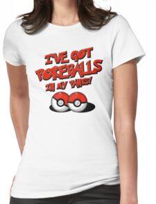 Pokemon Go Trainer I've got pokeballs in my pants Womens Fitted T-Shirt