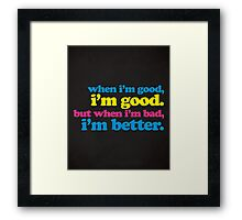 When I'm Good Funny Quote Framed Print