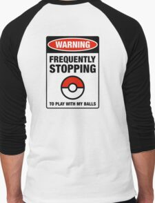 Pokemon Go Warning sign Frequently stopping to play with my balls Men's Baseball ¾ T-Shirt