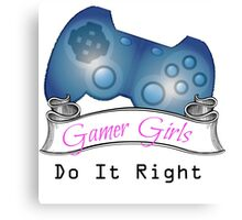 Gamer Girls Do it Right Canvas Print