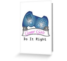 Gamer Girls Do it Right Greeting Card