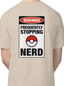 Pokemon Go Nerd Frequently Stopping Classic T-Shirt