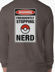 Pokemon Go Nerd Frequently Stopping Long Sleeve T-Shirt