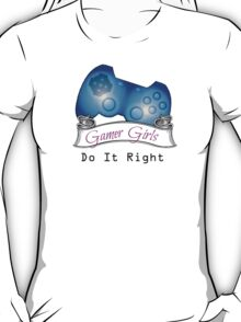 Gamer Girls Do it Right T-Shirt