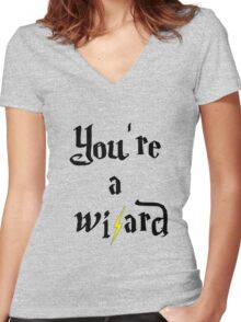 You're a wizard Women's Fitted V-Neck T-Shirt