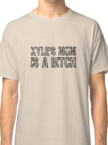 Kyles Mom Is A Bitch South Park Quote Eric Cartman Classic T-Shirt