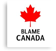Blame Canada South Park Bigger Longer And Uncut Funny Quote Canvas Print