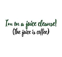I'm On A Juice Cleanse (The Juice is Coffee) Photographic Print