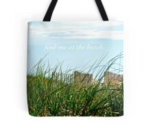 find me at the beach. Tote Bag