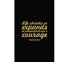 """Life shrinks or... """"Anals Nin"""" Inspirational Quote Photographic Print"""