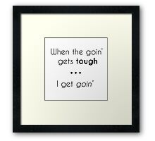 When the Going' Gets Tough Framed Print