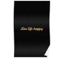 Live life happy... Inspirational Quote Poster
