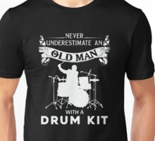 Never underestimate an old man with a drum kit Unisex T-Shirt