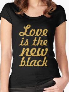 Love is the new black... Inspirational Quote Women's Fitted Scoop T-Shirt