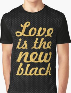 Love is the new black... Inspirational Quote Graphic T-Shirt