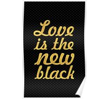 Love is the new black... Inspirational Quote Poster