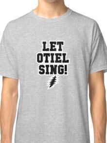 Let Otiel Sing! Classic T-Shirt