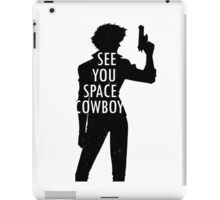 See you, Space Cowboy iPad Case/Skin