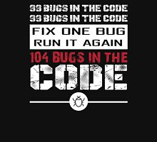 99 bugs in the code! 99bugs in the code! fix one bug, run it again! 104 bugs in the code. Unisex T-Shirt