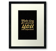 Make time for your self... Inspirational Quote Framed Print