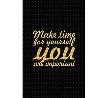 Make time for your self... Inspirational Quote Photographic Print