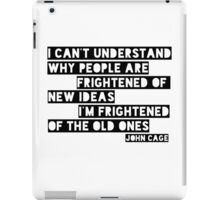 John Cage Cool Quote Clever New Ideas iPad Case/Skin