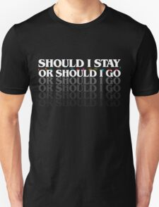 should I stay or sould I go (stranger things) Unisex T-Shirt