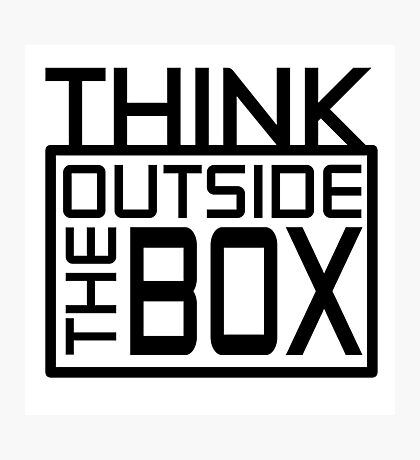 Think Outside The Box Classic Quote Photographic Print