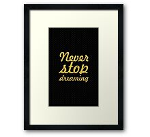 Never stop dreaming... Inspirational Quote Framed Print