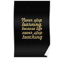 Never stop learning... Inspirational Quote Poster