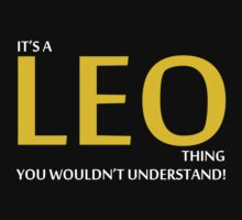 It's A LEO Thing, You Wouldn't Understand! by 2E1K