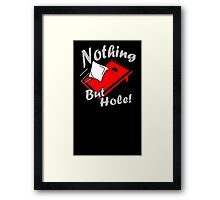 Nothing But Hole! Framed Print
