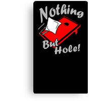 Nothing But Hole! Canvas Print