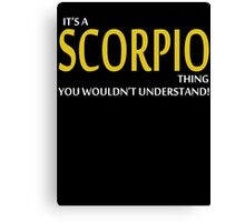 It's A SCORPIO Thing, You Wouldn't Understand! Canvas Print