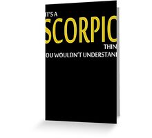 It's A SCORPIO Thing, You Wouldn't Understand! Greeting Card