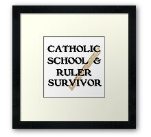 CATHOLIC SCHOOL & RULER SURVIVOR Framed Print