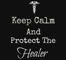 Keep Calm and Protect The Healer by Rai Ball (The Elocutioner)