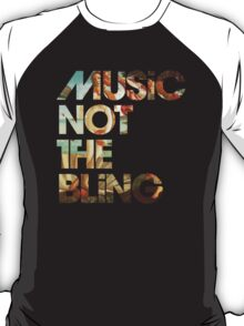 Music Not The Bling T-Shirt