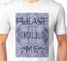 Please Kill Me - Distorted Black (White Background) Unisex T-Shirt