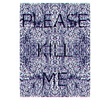 Please Kill Me - Distorted Black (White Background) Photographic Print